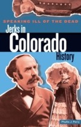 Speaking Ill of the Dead: Jerks in Colorado History