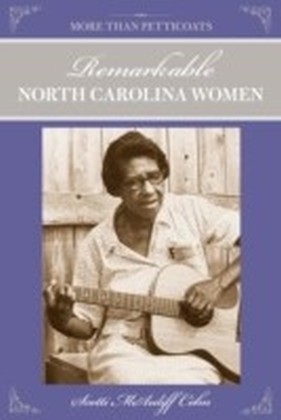 More Than Petticoats: Remarkable North Carolina Women