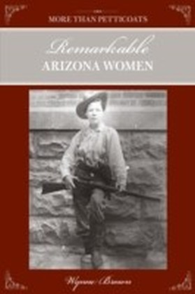 More Than Petticoats: Remarkable Arizona Women, 2nd