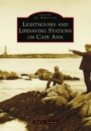 Lighthouses and Lifesaving Stations on Cape Ann