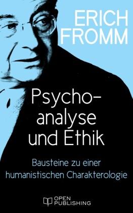 Psychoanalyse und Ethik. Bausteine zu einer humanistischen Charakterologie