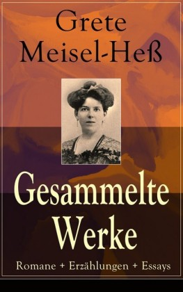 Gesammelte Werke: Romane + Erzählungen + Essays (Vollständige Ausgaben)