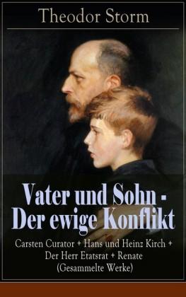Vater und Sohn - Der ewige Konflikt: Carsten Curator + Hans und Heinz Kirch + Der Herr Etatsrat + Renate (Gesammelte Werke)