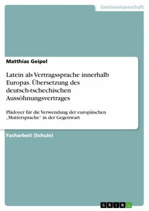 Latein als Vertragssprache innerhalb Europas. Übersetzung des deutsch-tschechischen Aussöhnungsvertrages