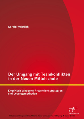 Der Umgang mit Teamkonflikten in der Neuen Mittelschule: Empirisch erhobene Präventionsstrategien und Lösungsmethoden
