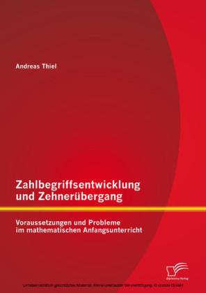Zahlbegriffsentwicklung und Zehnerübergang: Voraussetzungen und Probleme im mathematischen Anfangsunterricht