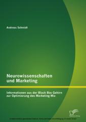 Neurowissenschaften und Marketing: Informationen aus der Black Box Gehirn zur Optimierung des Marketing Mix