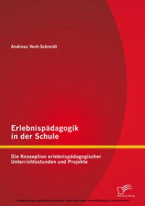 Erlebnispädagogik in der Schule: Die Konzeption erlebnispädagogischer Unterrichtsstunden und Projekte