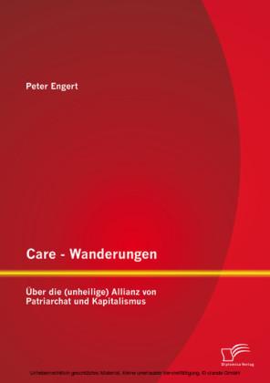 Care - Wanderungen: Über die (unheilige) Allianz von Patriarchat und Kapitalismus