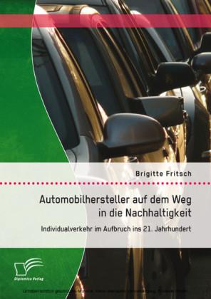 Automobilhersteller auf dem Weg in die Nachhaltigkeit: Individualverkehr im Aufbruch ins 21. Jahrhundert