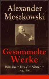 Gesammelte Werke: Romane + Essays + Satiren + Biografien