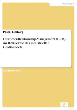 Customer-Relationship-Management (CRM) im B2B-Sektor des industriellen Großhandels