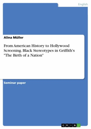 From American History to Hollywood Screening. Black Stereotypes in Griffith's 'The Birth of a Nation'