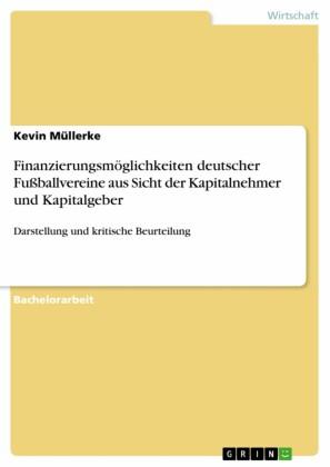 Finanzierungsmöglichkeiten deutscher Fußballvereine aus Sicht der Kapitalnehmer und Kapitalgeber