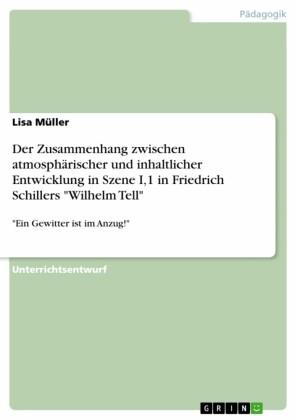 Der Zusammenhang zwischen atmosphärischer und inhaltlicher Entwicklung in Szene I,1 in Friedrich Schillers 'Wilhelm Tell'