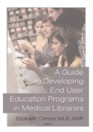 Guide to Developing End User Education Programs in Medical Libraries