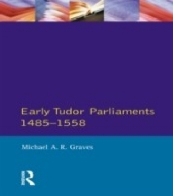 Early Tudor Parliaments 1485-1558