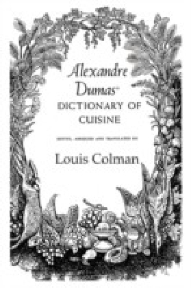 Alexander Dumas Dictionary Of Cuisine