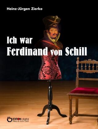 Ich war Ferdinand von Schill