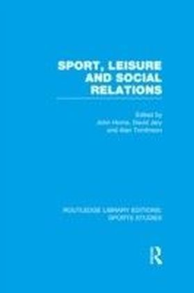 Sport, Leisure and Social Relations (RLE Sports Studies)