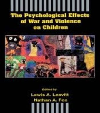 Psychological Effects of War and Violence on Children