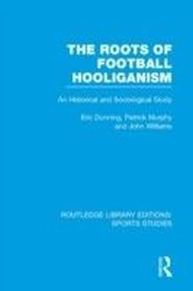 Roots of Football Hooliganism (RLE Sports Studies)
