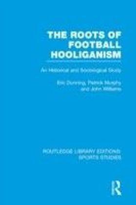 Roots of Football Hooliganism (RLE Sports Studies)