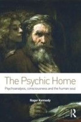 Psychic Home: Psychoanalysis, Consciousness and the Human Soul