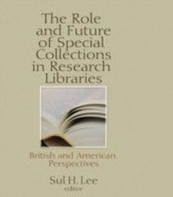 Role and Future of Special Collections in Research Libraries