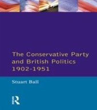 Conservative Party and British Politics 1902 - 1951