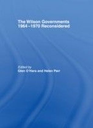 Wilson Governments 1964-1970 Reconsidered