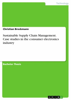 Sustainable Supply Chain Management. Case studies in the consumer electronics industry