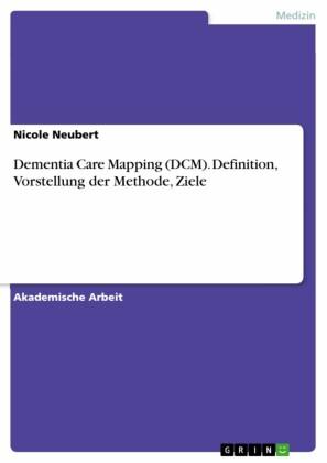 Dementia Care Mapping (DCM). Definition, Vorstellung der Methode, Ziele