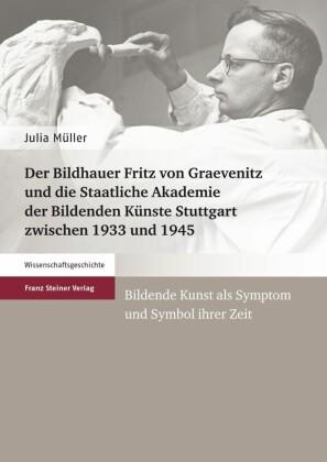 Der Bildhauer Fritz von Graevenitz und die Staatliche Akademie der Bildenden Künste Stuttgart zwischen 1933 und 1945