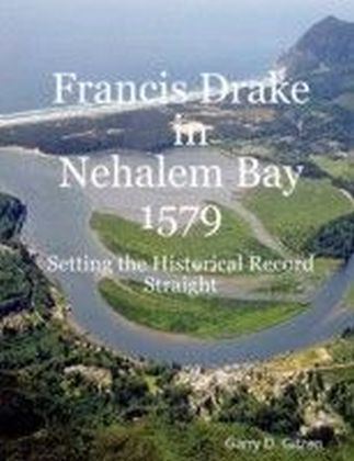 Francis Drake in Nehalem Bay 1579: Setting the Historical Record Straight