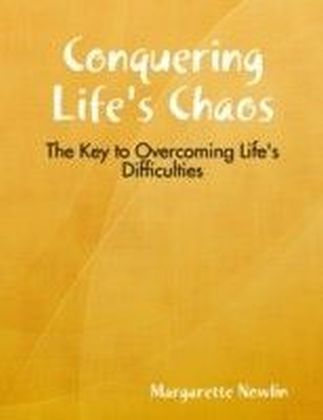 Conquering Life's Chaos: The Key to Overcoming Life's Difficulties