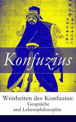 Weisheiten des Konfuzius: Gespräche und Lebensphilosophie