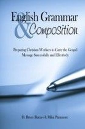 English Grammar & Composition: Preparing Christian Workers To Carry The Gospel Message Successfully and Effectively