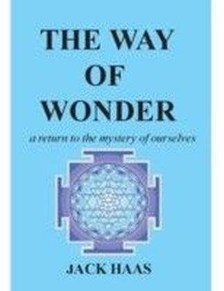 Way of Wonder: A Return to the Mystery of Ourselves