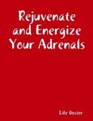 Rejuvenate and Energize Your Adrenals