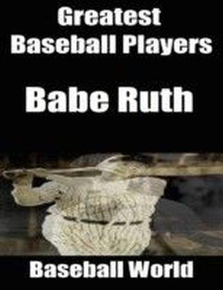Greatest Baseball Players: Babe Ruth
