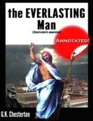 Everlasting Man (Illustrated & Annotated)