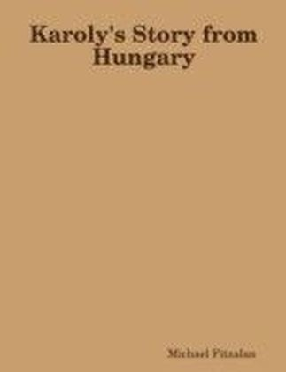 Karoly's Story from Hungary