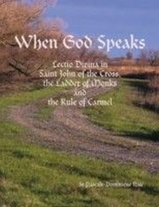 When God Speaks: Lectio Divina in Saint John of the Cross, the Ladder of Monks and the Rule of Carmel