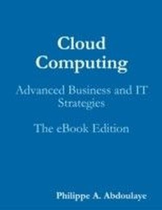 Cloud Computing: Advanced Business and IT Strategies