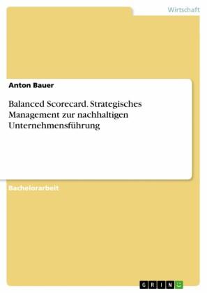 Balanced Scorecard. Strategisches Management zur nachhaltigen Unternehmensführung