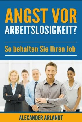 Angst vor Arbeitslosigkeit?