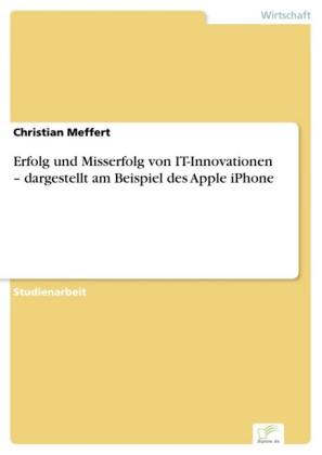 Erfolg und Misserfolg von IT-Innovationen - dargestellt am Beispiel des Apple iPhone