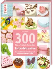 300 Tipps, Tricks & Techniken - Tortendekoration Cover