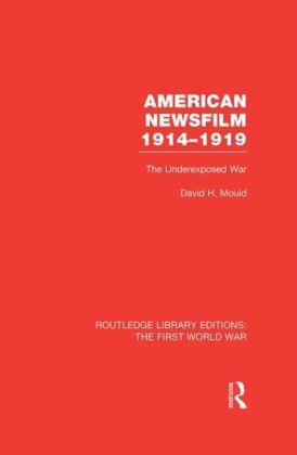 American Newsfilm 1914-1919 (RLE The First World War)